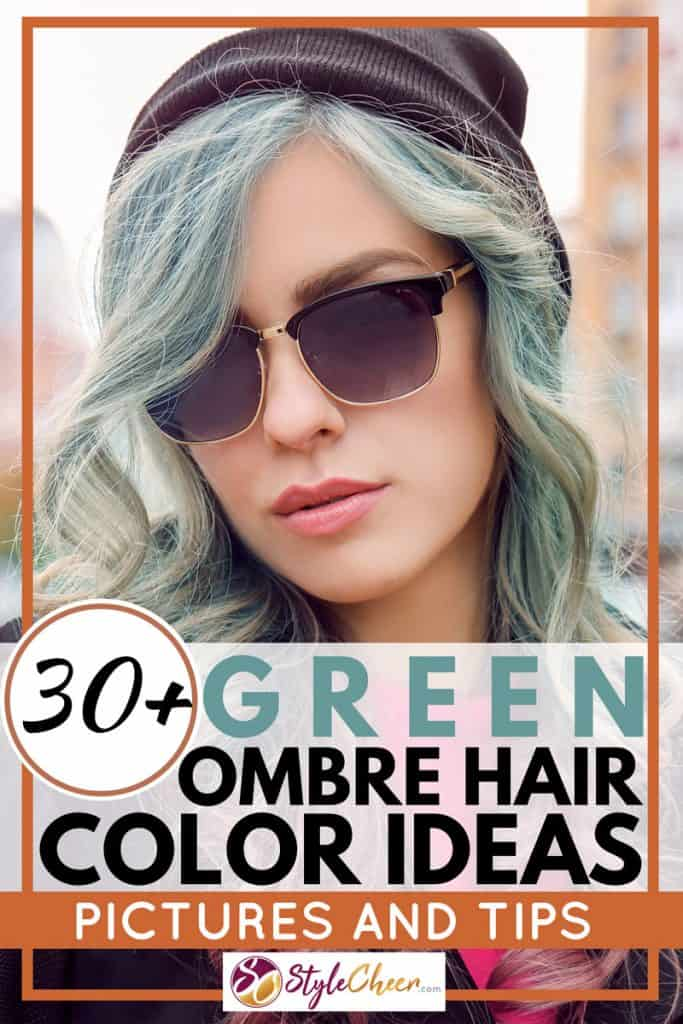 30+ Green Ombre Hair Color Ideas [Pictures and tips]