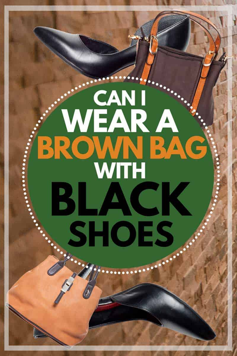 Can I Wear A Brown Bag With Black Shoes?