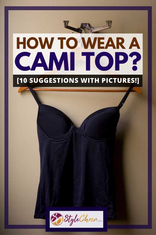 How to Wear a Cami Top? [10 suggestions with pictures!]