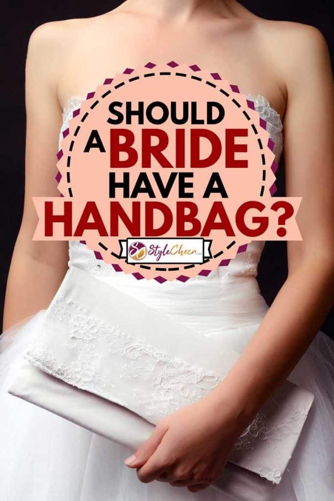 unrecognizable bride holding bag, Should A Bride Have A Handbag?