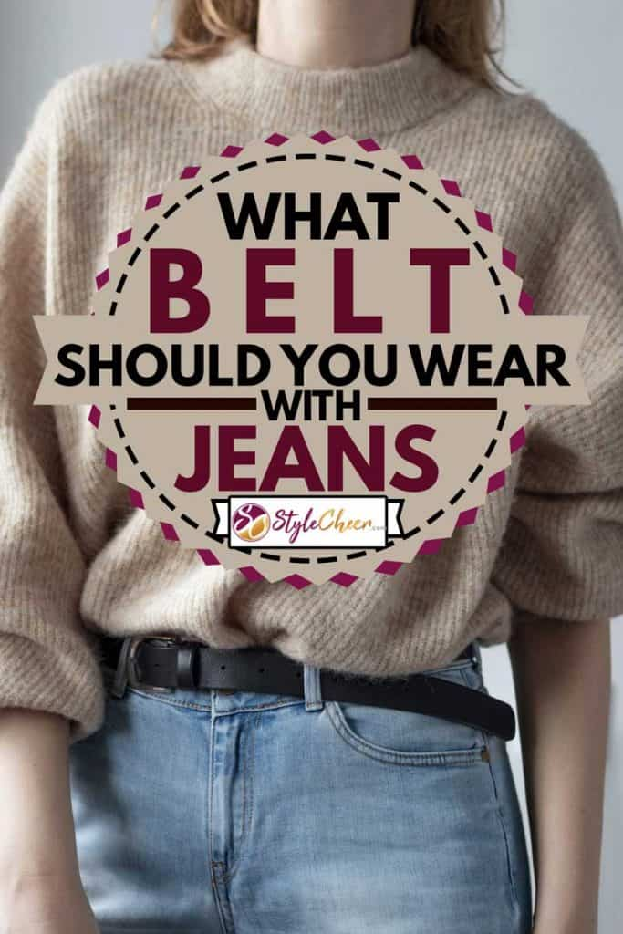 Woman dressed beige knitted sweater and blue jeans with leather black belt. What Belt Should You Wear With Jeans?