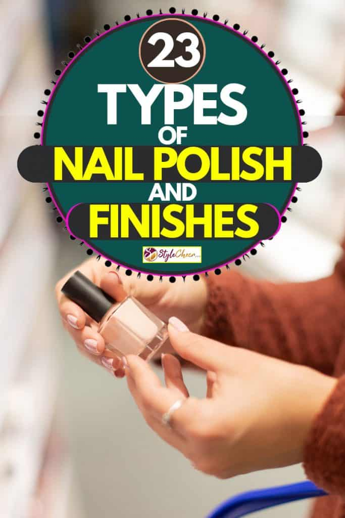 A woman holding a brand new expensive nail polish, 23 Types Of Nail Polish And Finishes