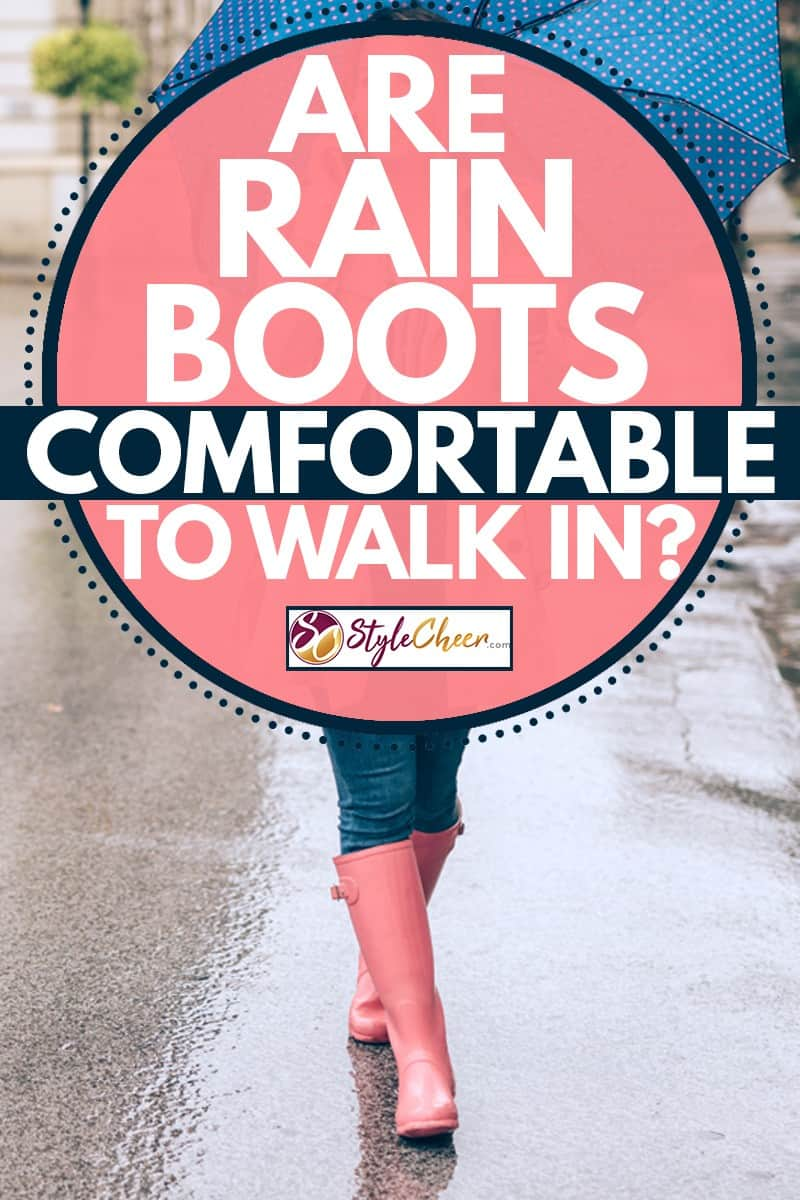 Woman holding an umbrella and walking on the rain with her rain boots, Are Rain Boots Comfortable To Walk In?