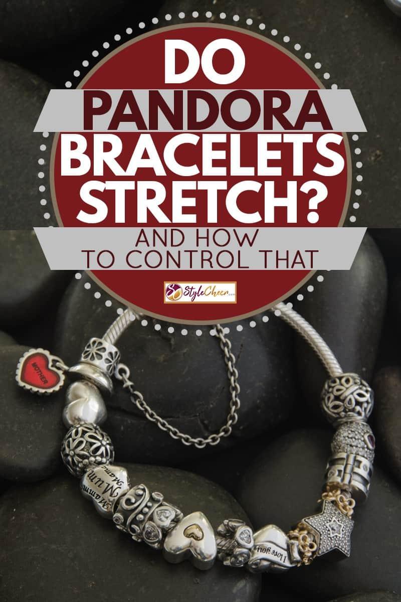 Do Pandora Bracelets Stretch And How To Control That Stylecheer Com