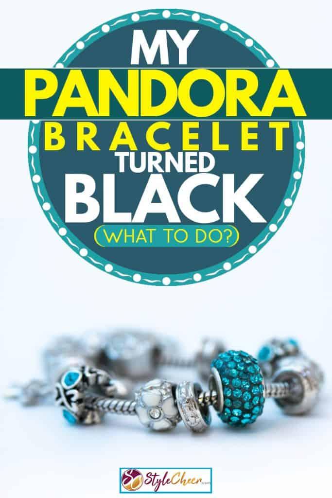 My Pandora Bracelet Turned Black What
