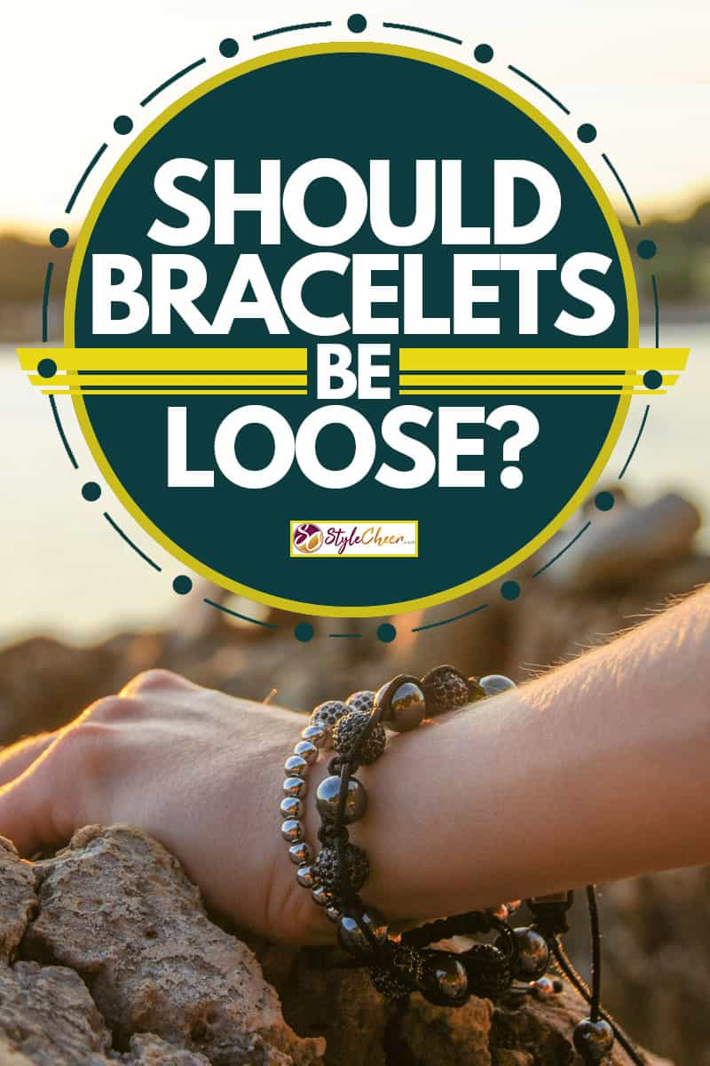 A woman holding a rock exposing her bracelet, Should Bracelets Be Loose?