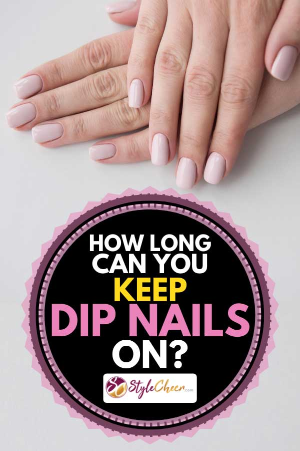 Manicured nails with beige dip powder, How Long Can You Keep Dip Nails On?
