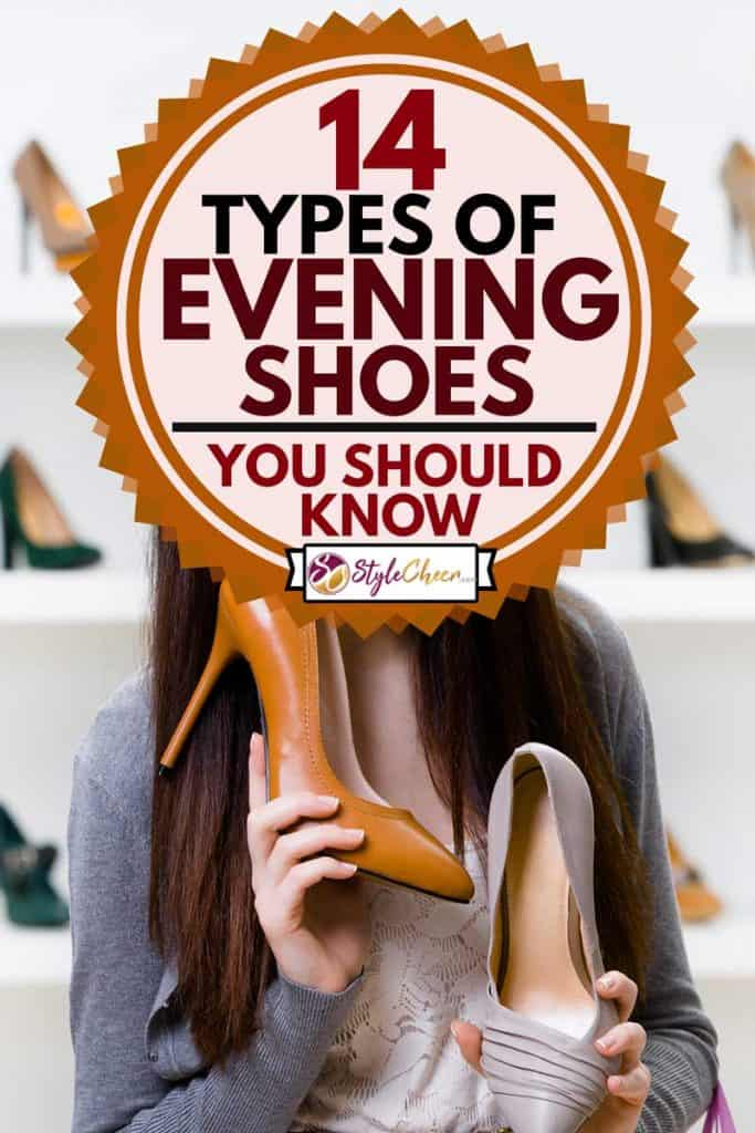 Woman keeps two stylish stiletto heels in the shopping mall and can't choose the one for her, 14 Types of Evening Shoes You Should Know