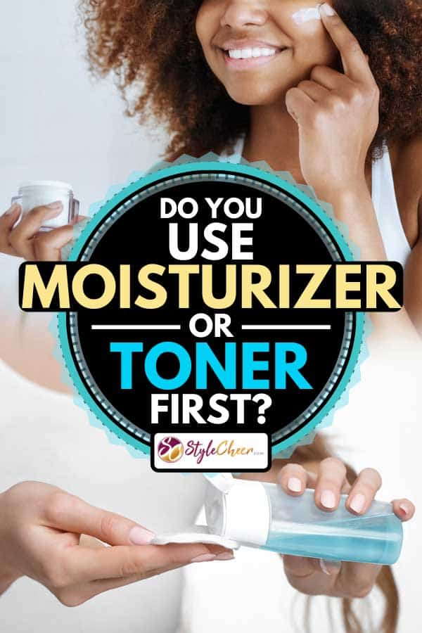Collage of a woman applying moisturizer and hand holding cotton pad and tonic, Do You Use Moisturizer Or Toner First?