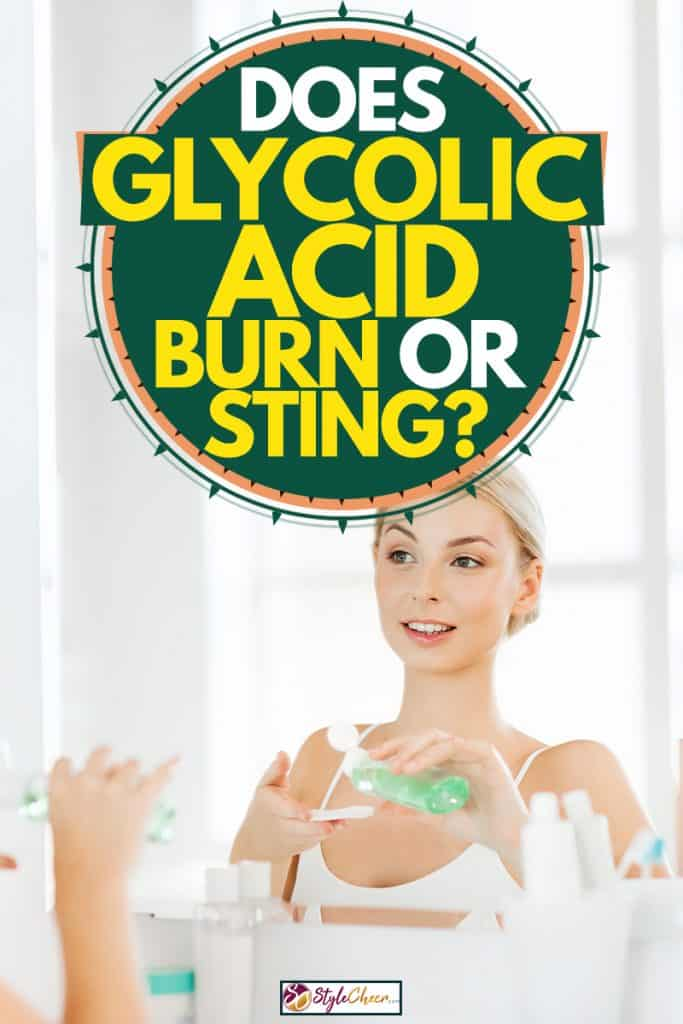 A young beautiful woman putting toner on cotton, Does Glycolic Acid Burn or Sting?