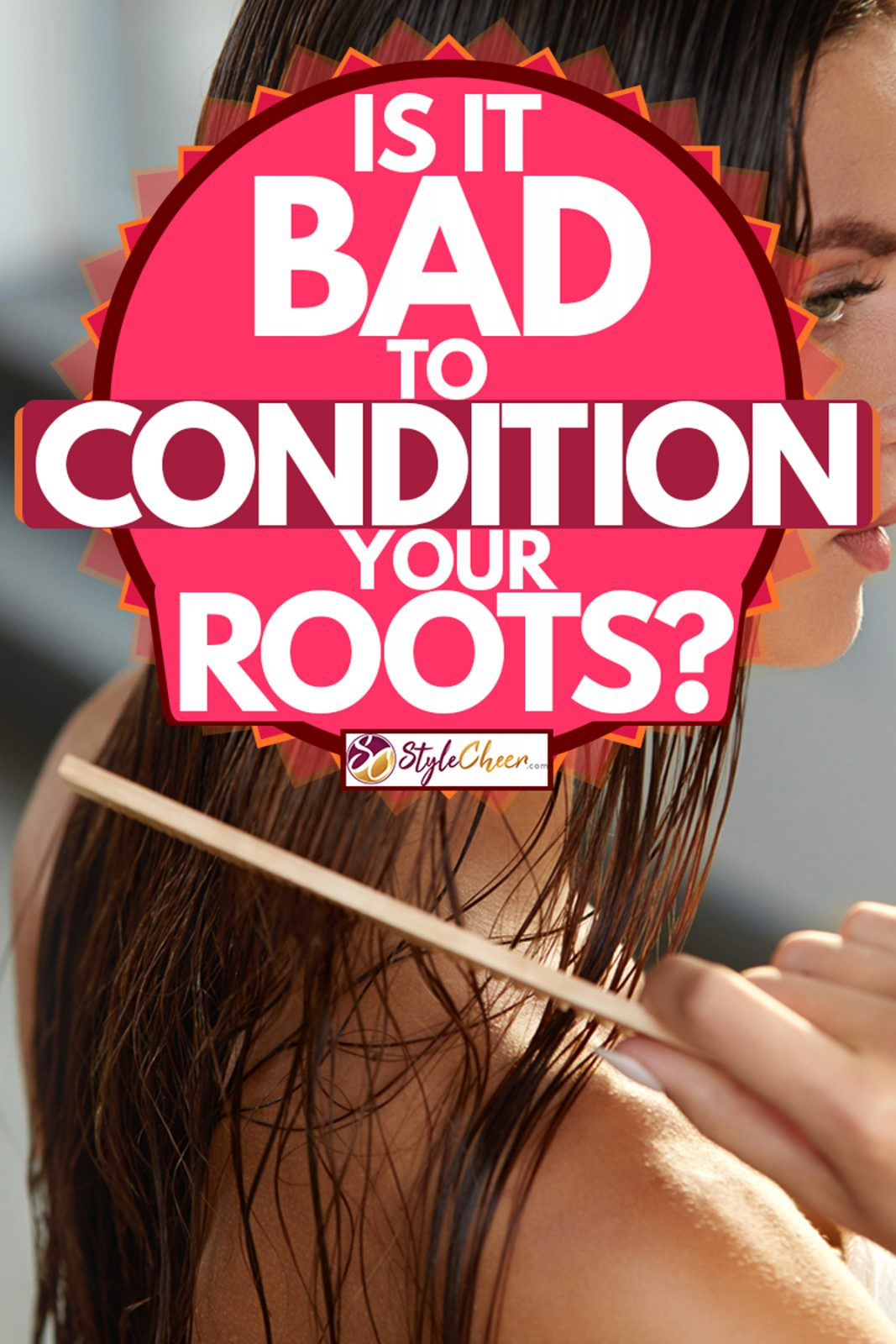 A woman combing her hair after conditioning it, Is It Bad To Condition Your Roots?