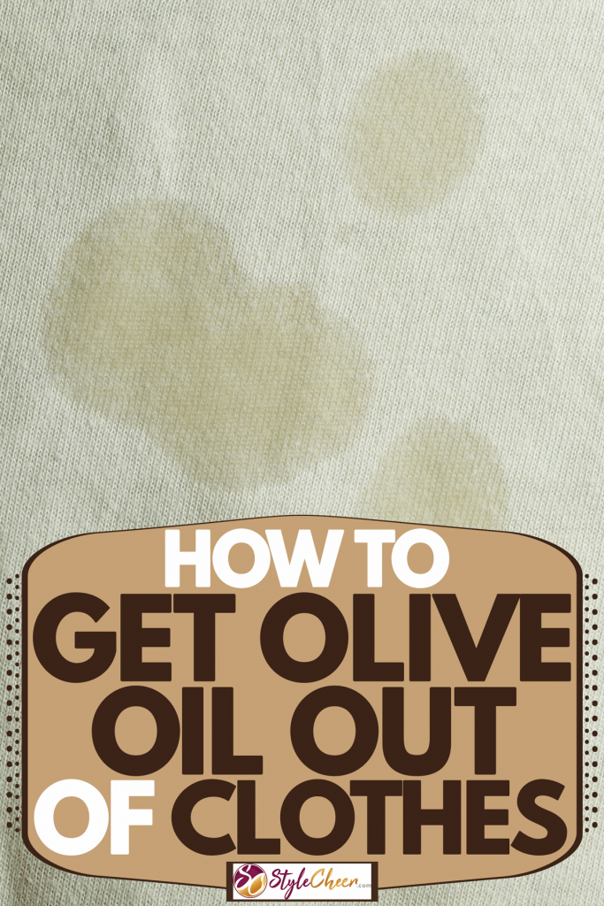 Olive oil stain on a piece of cloth, How To Get Olive Oil Out Of Clothes