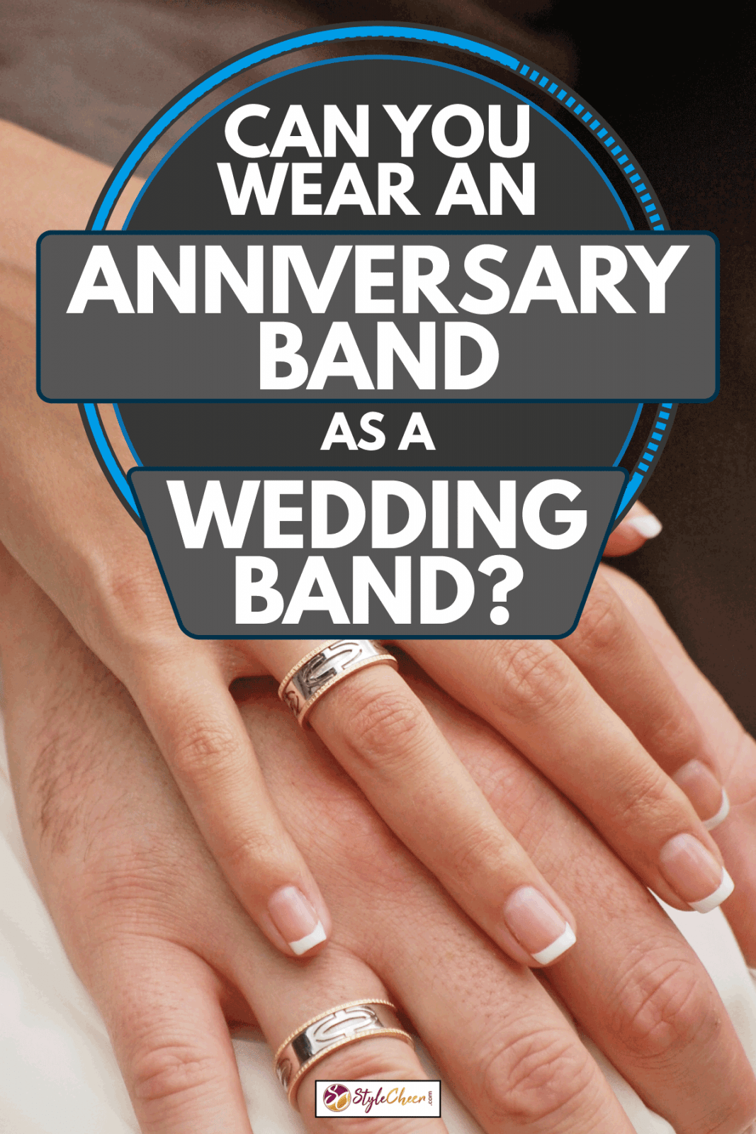 The bride and groom hold hands together with wedding rings, Can You Wear An Anniversary Band As A Wedding Band?