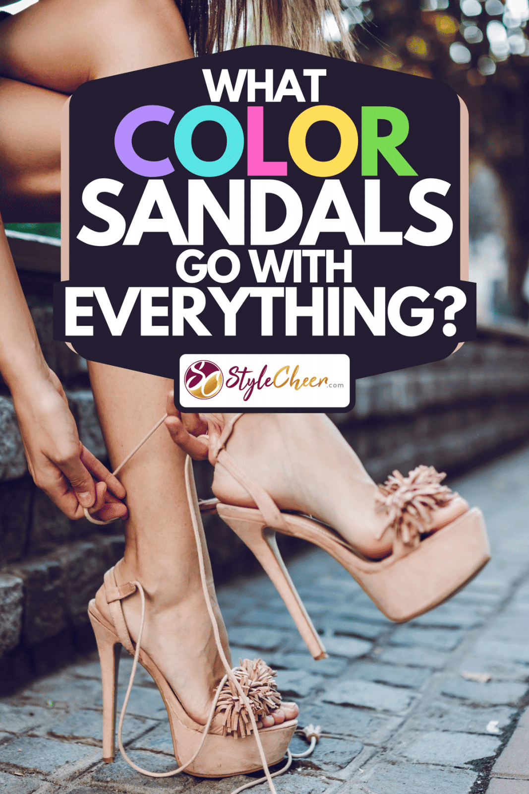 A young beautiful woman is wearing high heel sandals, What Color Sandals Go With Everything?