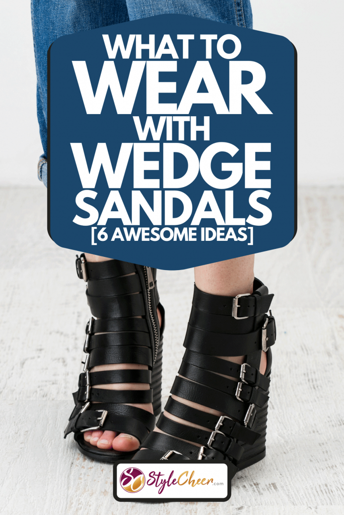 A woman feet in the chunky wedge sandals, What To Wear With Wedge Sandals [6 Awesome Ideas]
