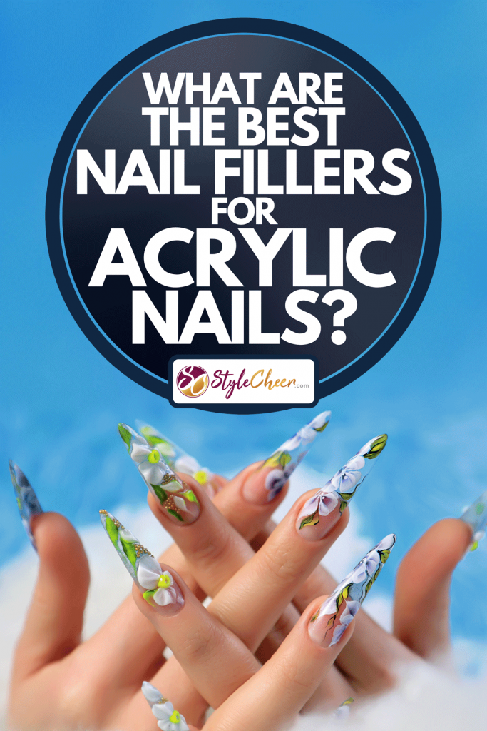 Acrylic flowers manicured on woman's nails, What Are The Best Nail Fillers For Acrylic Nails?