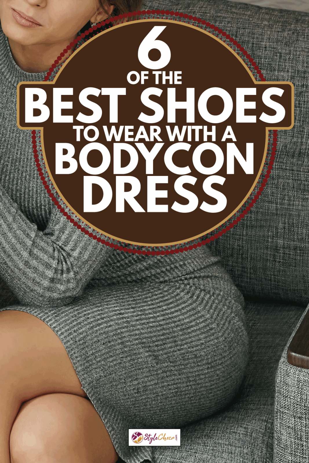 young lady wearing bodycon dress sitting on a gray sofa. 6 Of The Best Shoes To Wear With A Bodycon Dress