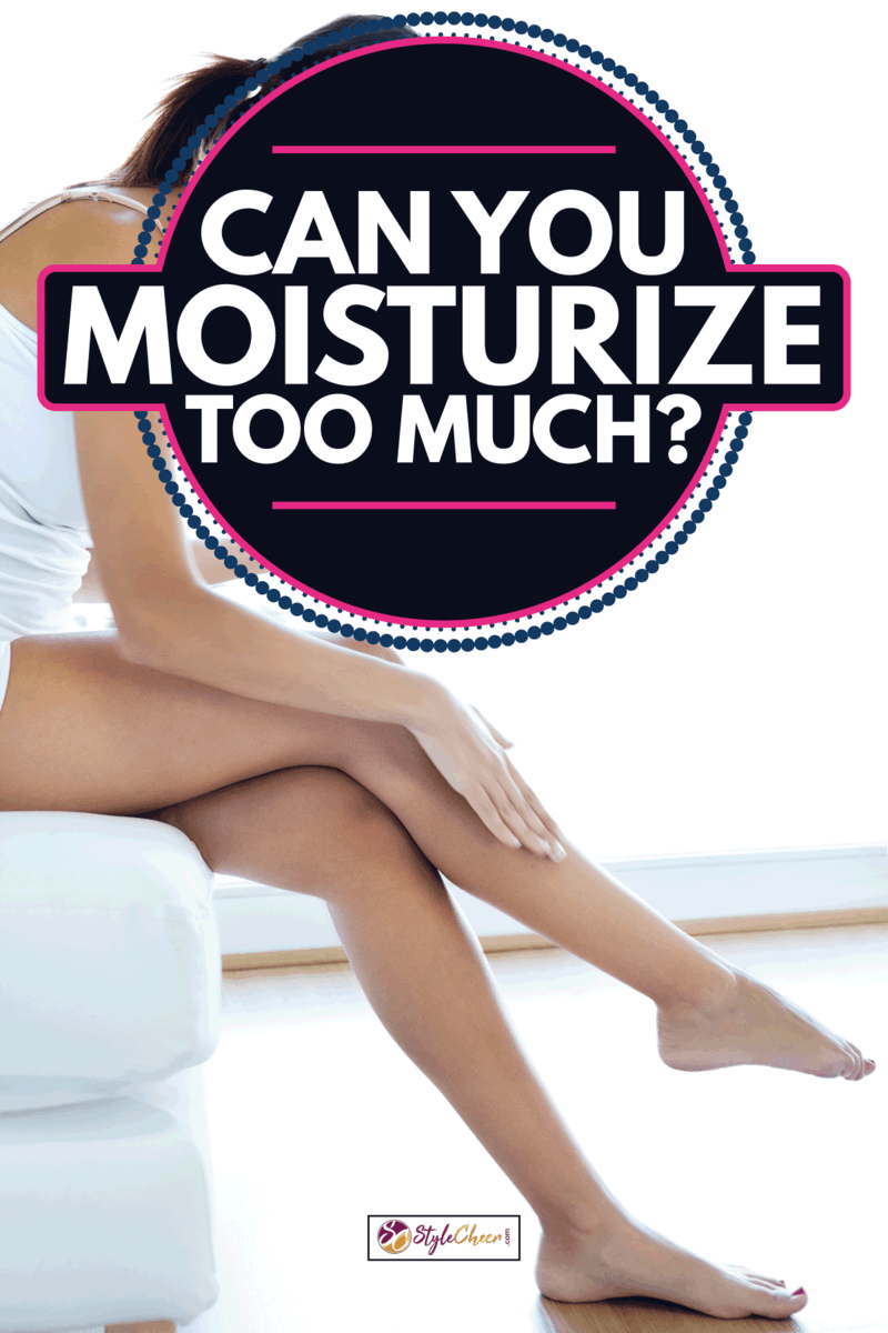 Body care. Woman applying cream on legs. Can You Moisturize Too Much