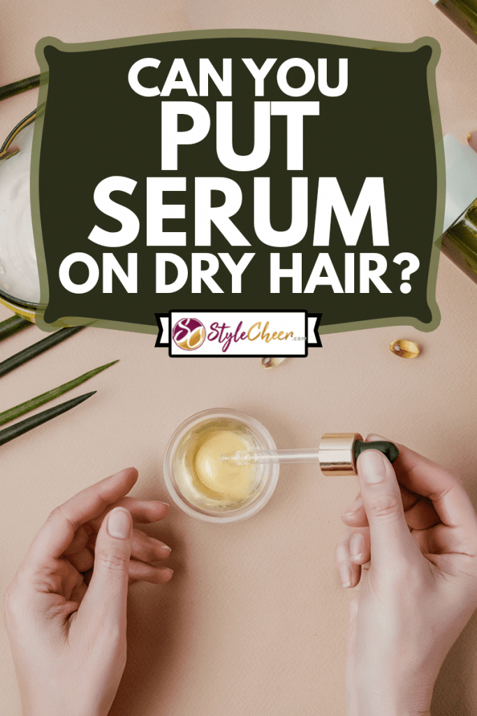 Organic, natural cosmetics. Natural shampoo, tonic, serum for hair and skin, Can You Put Serum On Dry Hair?