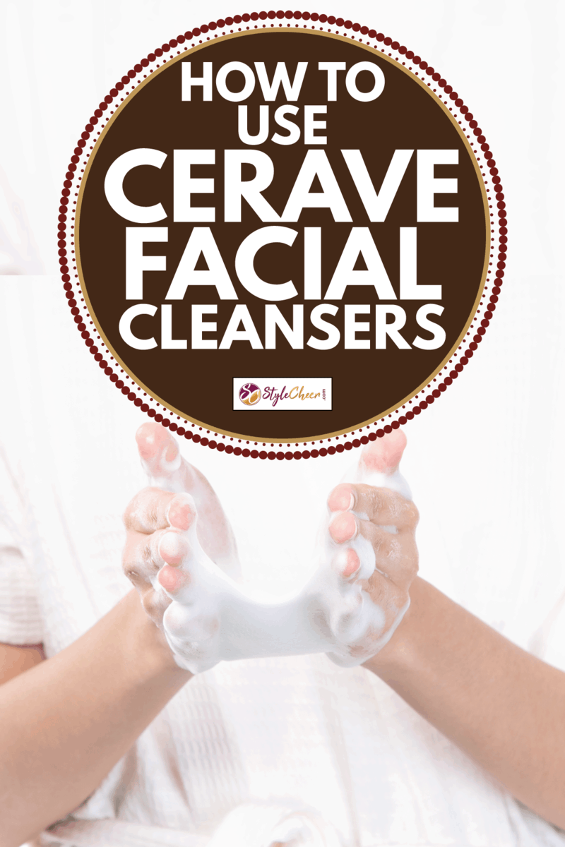 Closeup hands woman washing her face with foam cleanser in the morning. How To Use CeraVe Facial Cleansers