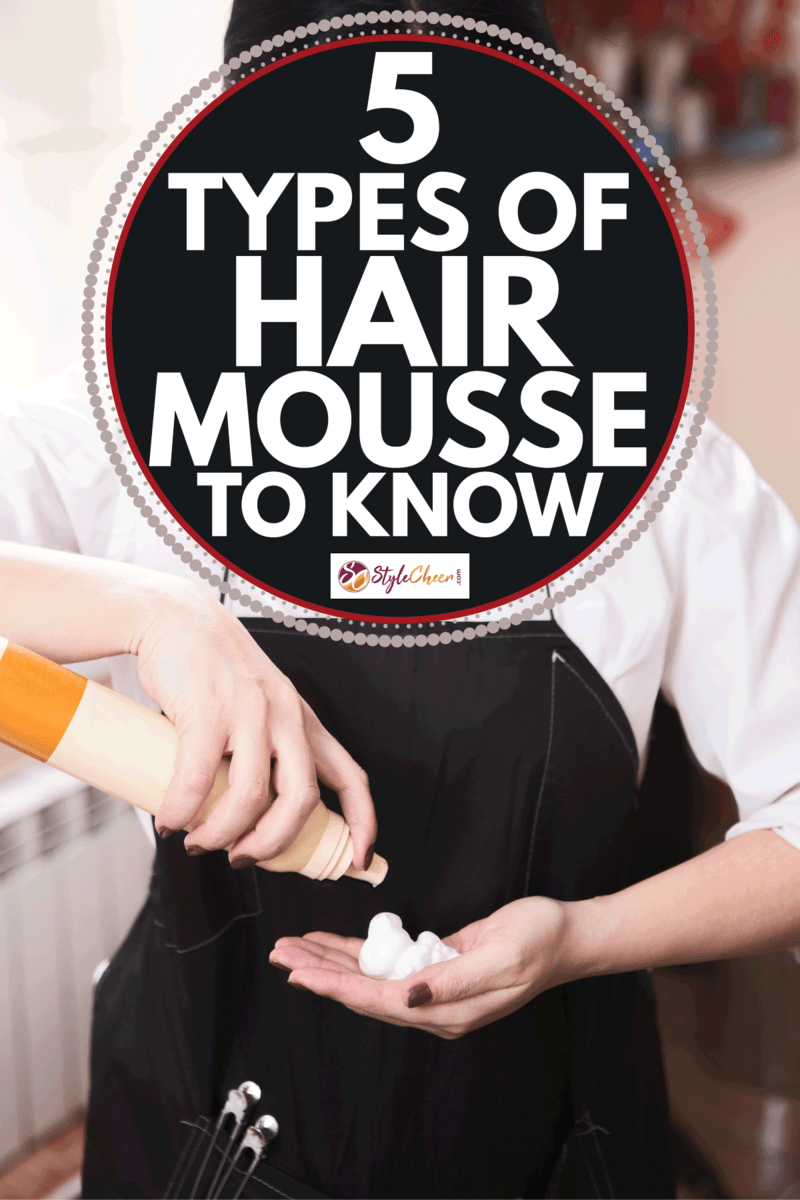 Hairdresser using cosmetics for styling. 5 Types Of Hair Mousse To Know