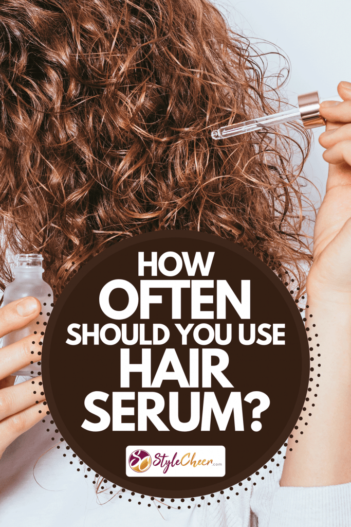 A female using cosmetic serum to prevent split ends, How Often Should You Use Hair Serum?