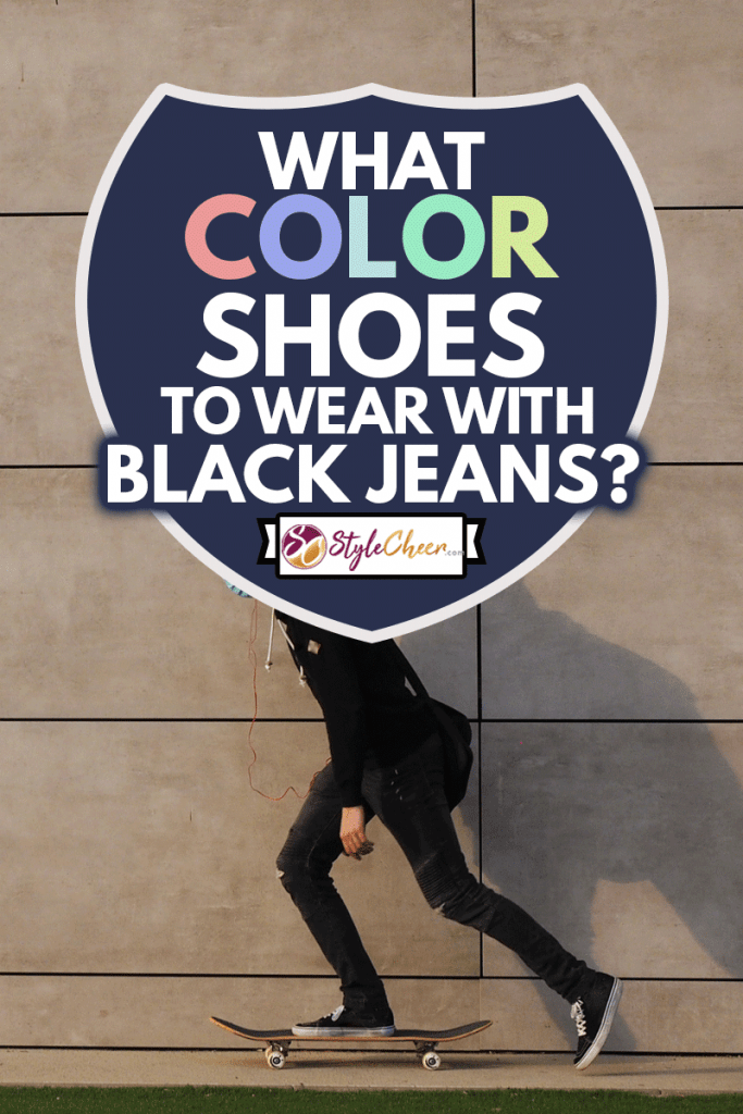 View of a young man skateboarding in the urban environment wears black jeans and black shoes, What Color Shoes To Wear With Black Jeans?