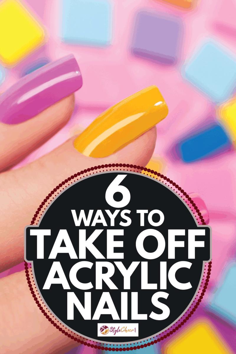 solar colored nails using acrylic nail polish. 6 Ways To Take Off Acrylic Nails