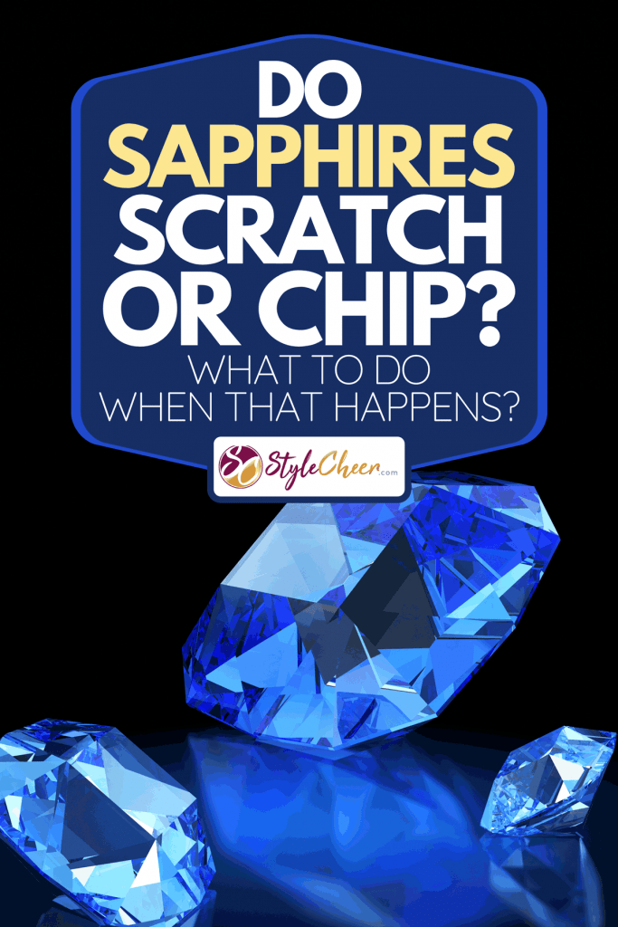 Three sapphire gems cut for jewelry, Do Sapphires Scratch Or Chip? What To Do When That Happens?