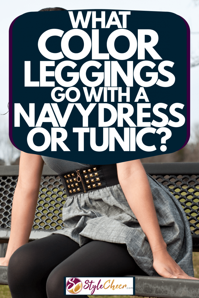 A beautiful teenager wearing a dress and leggings while sitting on the park bench, What Color Leggings Go With A Navy Dress Or Tunic?