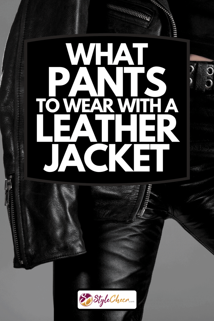 A person wearing black leather pants and jacket, What Pants To Wear With A Leather Jacket