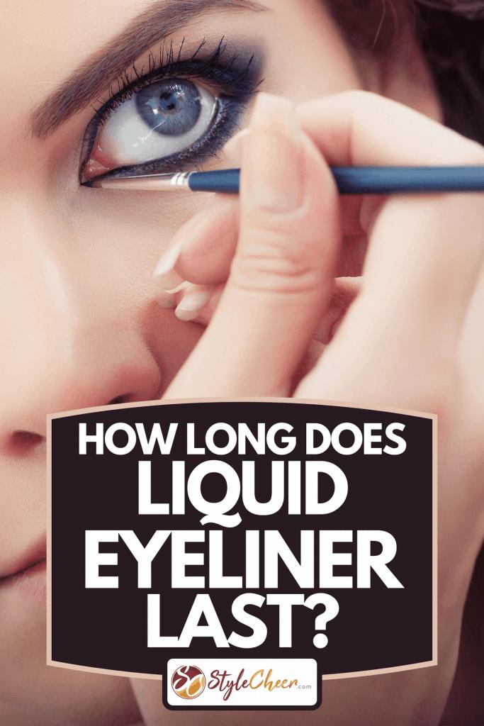 A make-up artist applying liquid eyeliner with brush, How Long Does Liquid Eyeliner Last?