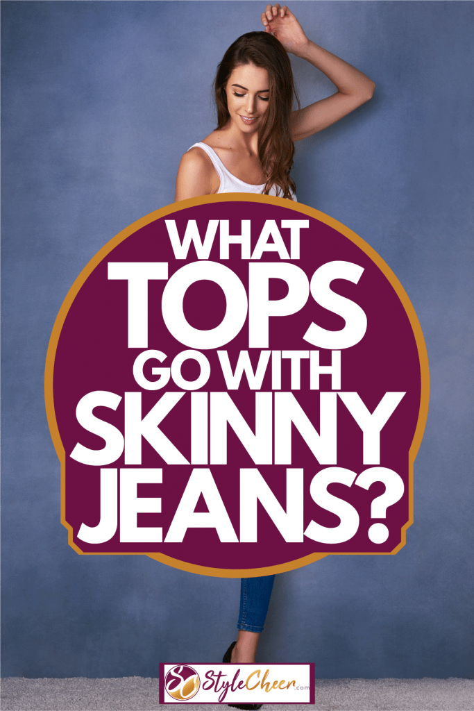 A woman wearing a white top skinny jeans and black high heels, What Tops Go With Skinny Jeans?