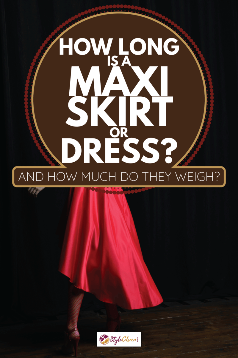 Young and beautiful girl tries on her first evening red dress. How Long Is A Maxi Skirt Or Dress And How Much Do They Weigh