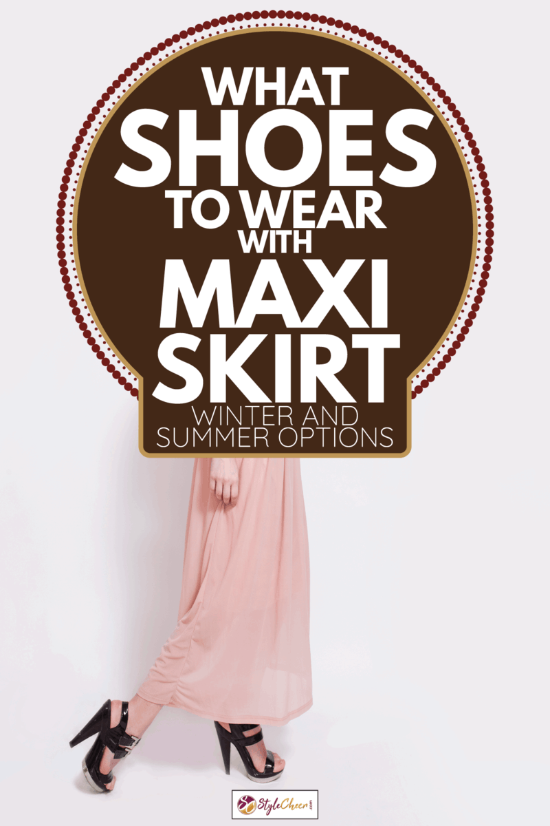 young brunette woman with perfect natural neutral make-up, freckles and simple hairstyle wearing high heels shoes. What Shoes To Wear With Maxi Skirt [Winter And Summer Options]