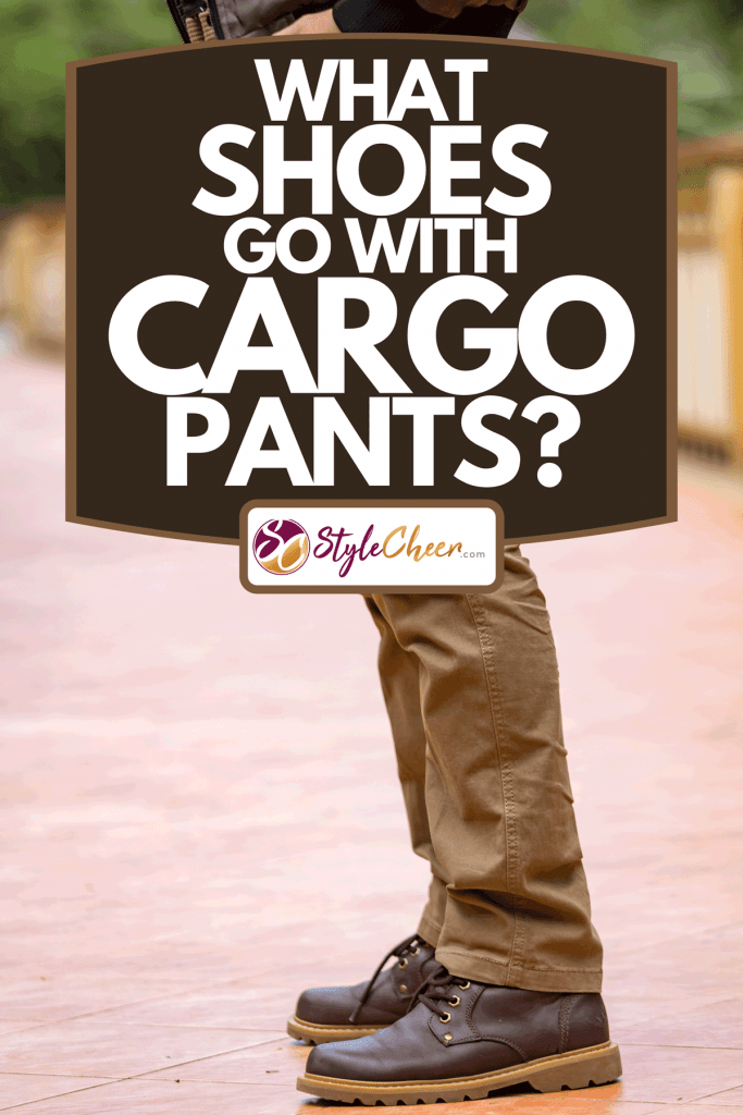 Man wearing cargo pants and brown leather shoes, What Shoes Go With Cargo Pants?