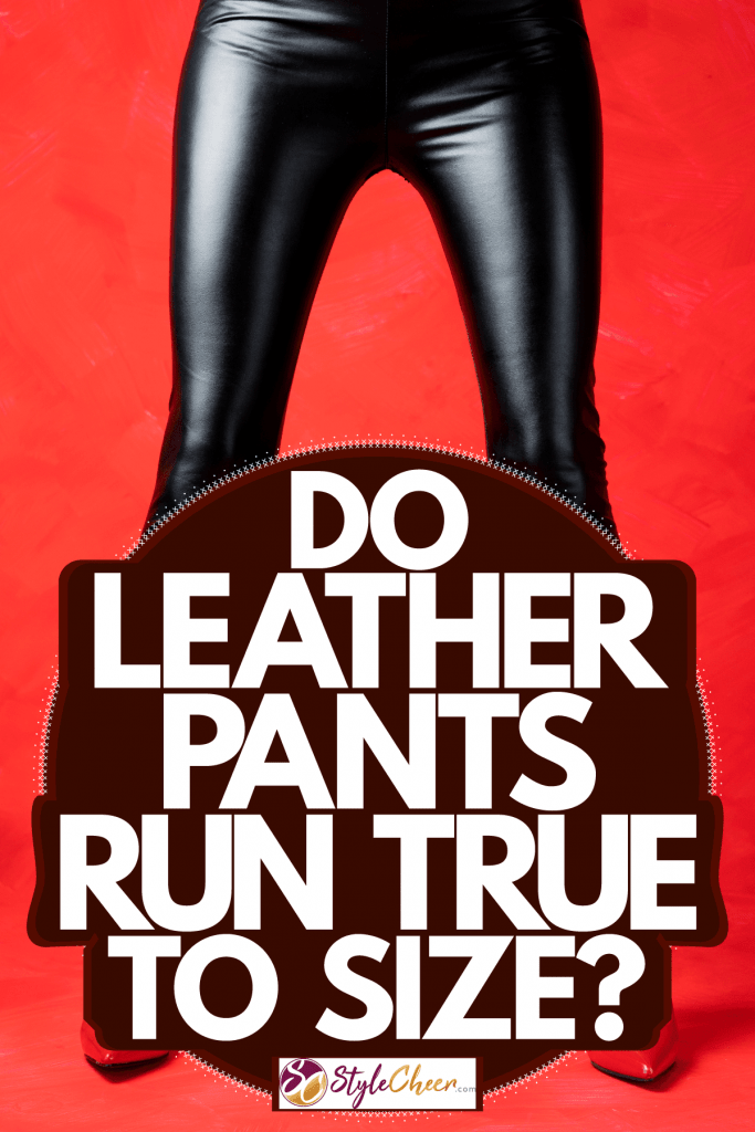 A woman wearing leather pants and red sandals on a red background, Do Leather Pants Run True To Size?