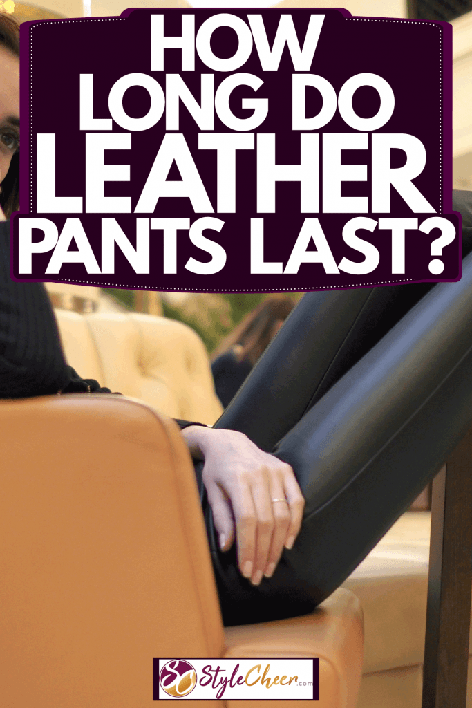 A woman wearing a black sweater and leather pants, How Long Do Leather Pants Last?