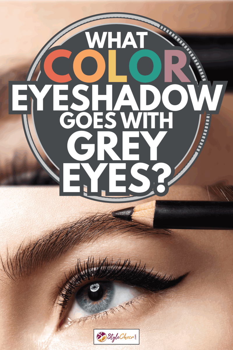 Makeup eyebrow pencil, gray eye. What Color Eyeshadow Goes With Grey Eyes