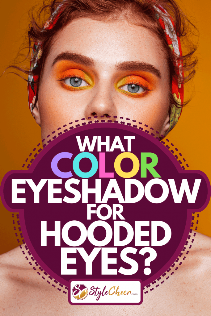 A beautiful woman with bright orange make-up, What Color Eyeshadow For Hooded Eyes?