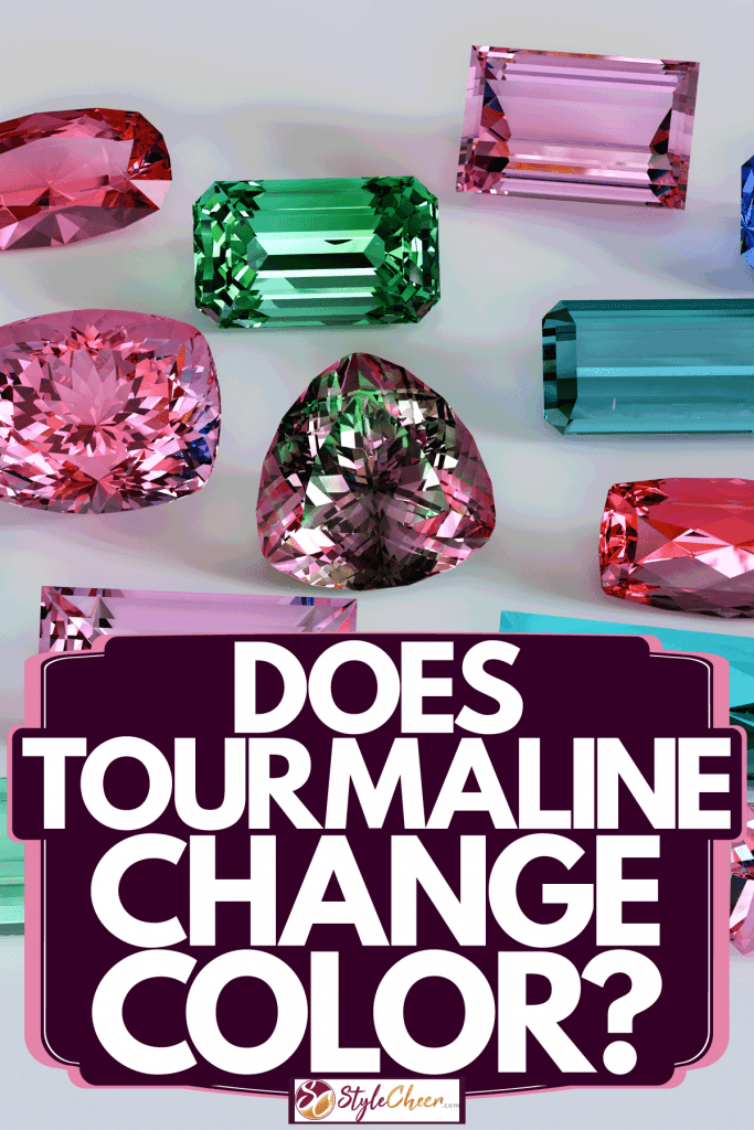 Different cuts of tourmaline crystal, Does Tourmaline Change Color?