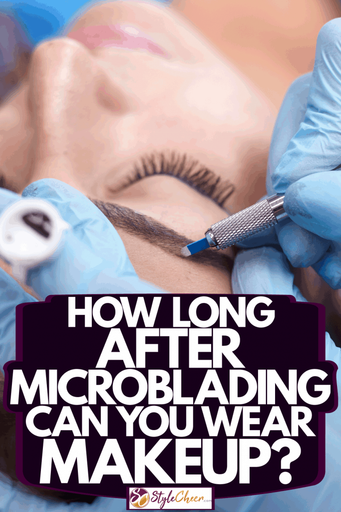 A woman having a microblading session with the beauty expert, How Long After Microblading Can You Wear Makeup?