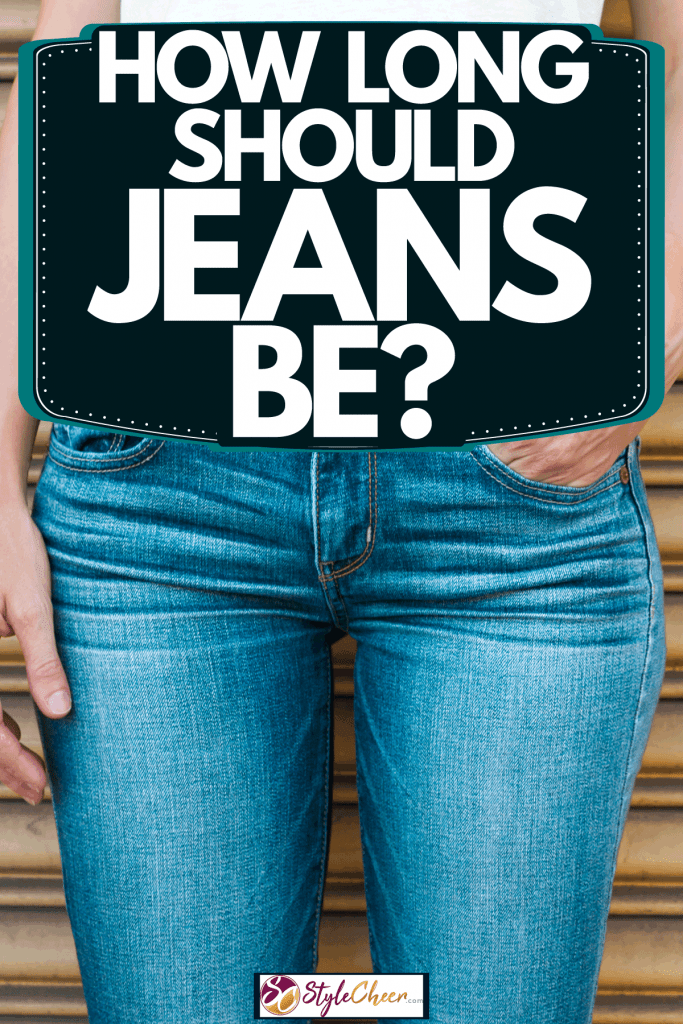A woman wearing a white shirt and plain jeans, How Long Should Jeans Be?